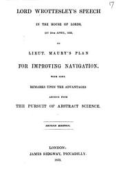 Lord Wrottesley's Speech in the House of Lords, on 26th April, 1853, on Lieut. Maury's Plan for Improving Navigation, with Some Remarks Upon the Advantages Arising from the Pursuit of Abstract Science: Volume 17