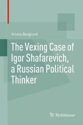 The Vexing Case of Igor Shafarevich  a Russian Political Thinker PDF