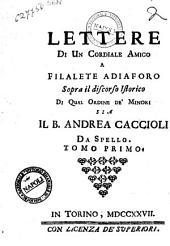 Lettere di un cordiale amico a Filalete Adiaforo sopra il discorso istorico di qual ordine de' minori sia il b. Andrea Caccioli da Spello. Tomo primo [-secondo): 1, Volume 1