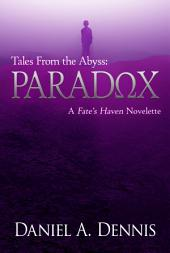 Tales From the Abyss: Paradox: A Fate's Haven Novelette