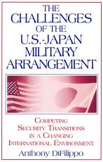 The Challenges of the US Japan Military Arrangement  Competing Security Transitions in a Changing International Environment PDF
