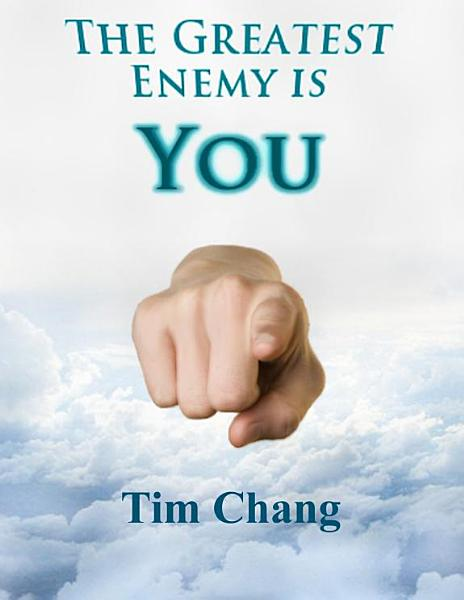 The Greatest Enemy is You!