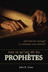 Tout ce qu'ont dit les prophètes: Quel était leur message? Le connaissez-vous vraiment?