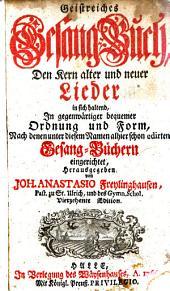 Geistreiches Gesang-Buch: Den Kern alter und neuer Lieder in sich haltend