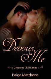 Devour Me: Devoured Club Novel