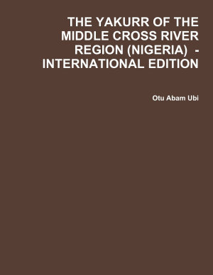 THE YAKURR OF THE MIDDLE CROSS RIVER REGION  NIGERIA    INTERNATIONAL EDITION