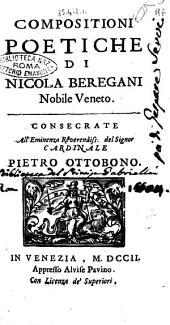 Compositioni poetiche di Nicola Beregani nobile veneto. Consecrate all' eminenza ... cardinale Pietro Ottobono