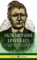 Mormonism Unveiled  The Life and Confession of John D  Lee  Including the Life of Brigham Young  Hardcover  PDF