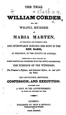 The Trial of William Corder  for the Wilful Murder of Maria Marten  Etc   With a Portrait   PDF