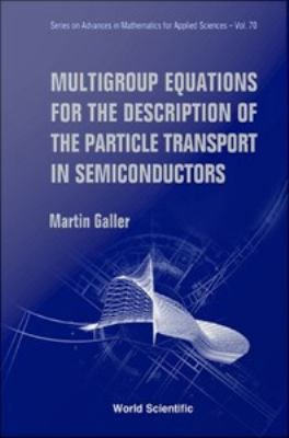 Multigroup Equations for the Description of the Particle Transport in Semiconductors PDF