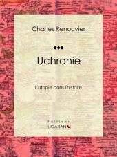 Uchronie: L'utopie dans l'histoire