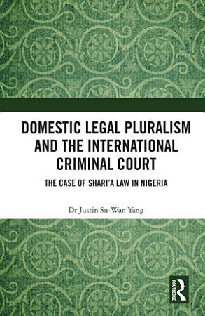 Domestic Legal Pluralism and the International Criminal Court PDF