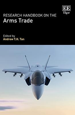 Research Handbook on the Arms Trade PDF