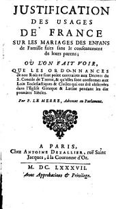 Justification des usages de France sur les mariages des enfans de famille, faits sans consentement de leurs parens
