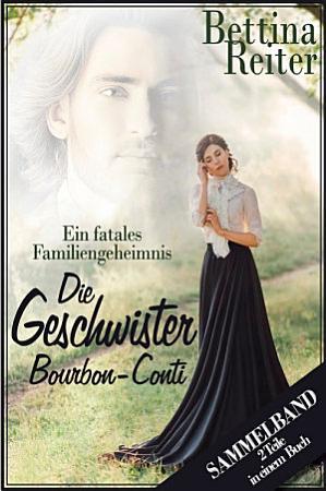 Die Geschwister Bourbon Conti   Ein fatales Familiengeheimnis PDF