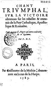 Chant triumphal sur la victoire obtenues [sic] sur les rebelles & ennemis de la foy catholique, apostolique et romaine tant au pays d'Angers qu'autres endroitz de ce royaume, par F. D. P.
