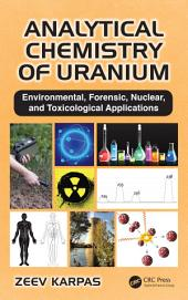 Analytical Chemistry of Uranium: Environmental, Forensic, Nuclear, and Toxicological Applications