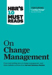 Hbr S 10 Must Reads On Change Management Including Featured Article Leading Change By John P Kotter  Book PDF