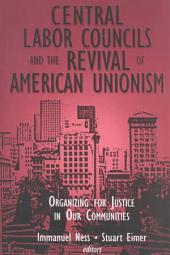 Central Labor Councils and the Revival of American Unionism: Organizing for Justice in Our Communities