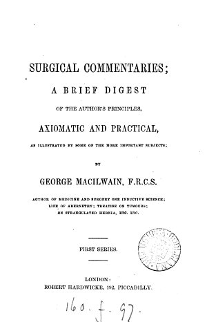 Surgical Commentaries  a brief digest of the author s principles  axiomatic and practical  etc  First series
