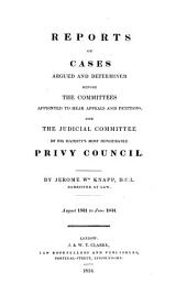 Reports of Cases Argued and Determined Before the Committees of His Majesty's Most Honourable Privy Council: Appointed to Hear Appeals and Petitions. 1829-[1836], Volume 2