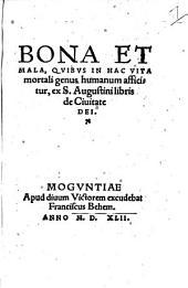 Bona et mala, quibus in hac vita mortali genus humanum afficitur: ex S. Augustini libris de Civitate Dei