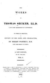The Works of Thomas Secker, LL.D.: Late Lord Archbishop of Canterbury, Volume 1