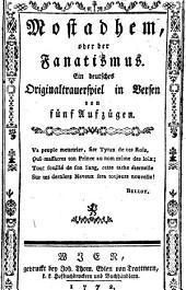 Mostadhem, oder der Fanatismus. Ein deutsches Originaltrauerspiel in Versen von 5 Aufz: Band 64;Band 69