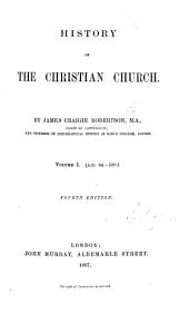 History of the Christian Church to the Pontificate of Gregory the Great, A.D. 590; intended for general readers as well as for students in theology: Volumes 1-2