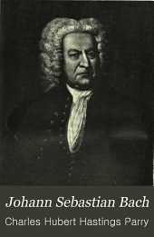 Johann Sebastian Bach: the story of the development of a great personality