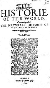 The Historie of the World: Commonly Called, the Natvrall Historie of C. Plinivs Secvndvs