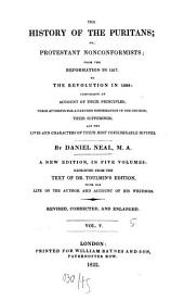 The History of the Puritans; Or, Protestant Nonconformists: From the Reformation in 1517 to the Revolution in 1688: Comprising an Account of Their Principles, Their Attempts for a Farther Reformation in the Church, Their Sufferings, and the Lives and Characters of Their Most Considerable Divines, Volume 5