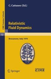 Relativistic Fluid Dynamics: Lectures given at a Summer School of the Centro Internazionale Matematico Estivo (C.I.M.E.) held in Bressanone (Bolzano), Italy, June 7-16, 1970