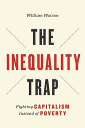 The Inequality Trap: Fighting Capitalism Instead of Poverty