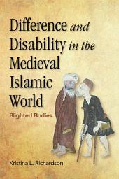Difference and Disability in the Medieval Islamic World: Blighted Bodies: Blighted Bodies