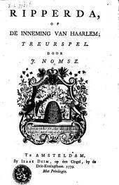 Ripperda; of, De inneming van Haarlem; treurspel