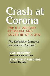 Crash at Corona: The U. S. Military Retrieval and Cover-up of a UFO - the Definitive Study of the Roswell Incident