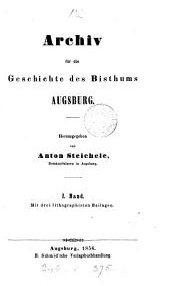 Archiv für die Geschichte des bisthums Augsburg: Band 1