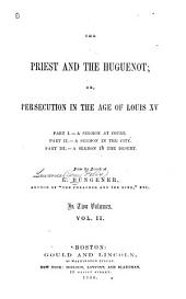 The Priest and the Huguenot: Or, Persecution in the Age of Louis XV, Volume 2