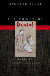 The Power of Denial: Buddhism, Purity, and Gender: Buddhism, Purity, and Gender