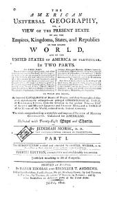 The American Universal Geography, Or, A View of the Present State of All the Empires, Kingdoms, States, and Republics in the Known World, and of the United States in Particular: In Two Parts, the First Part Treats of Astronomical Geography ... the Second Part Describes at Large, and from the Latest and Best Authorities, the Present State ... : to which are Added, an Improved Catalogue of Names and Places ... : the Whole Comprehending a Complete and Improved System of Modern Geography, Calculated for Americans, Volume 1