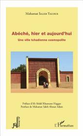 Abéché, hier et aujourd'hui: Une ville tchadienne cosmopolite
