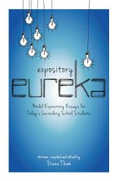 Expository Eureka: Model Expository Essays for Today's Secondary School Students