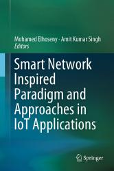 Smart Network Inspired Paradigm and Approaches in IoT Applications PDF