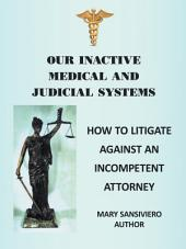 Our Inactive Medical and Judicial Systems: How to Litigate Against an Incompetent Attorney