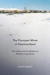 Fluorspar Mines of Newfoundland: Their History and the Epidemic of Radiation Lung Cancer