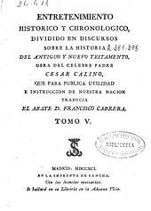Entretenimiento historico y chronologico: dividido en discursos sobre la historia del Antiguo y Nuevo Testamento, Volumen 5