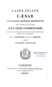 Caius Julius Caesar Ad Codices Parisinos Recensitus Cum Varietate Lectionum, Julii Celsi Commentariis, Tabulis Geographicis... Quibus Suas Adjecerunt N.L. Achaintre Et N. E. Lemaire...
