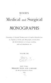 Wood's Medical and Surgical Monographs: Consisting of Original Treatises and of Complete Reproductions, in English, of Books and Monographs Selected from the Latest Literature of Foreign Countries with All Illustrations, Etc