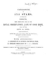 Catalogue of 1713 Stars, for the Equinox 1885·0: From Observations Made at the Royal Observatory, Cape of Good Hope, During the Years 1879 to 1885